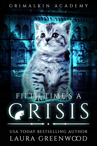Fifth Time's A Crisis Grimalkin Academy reverse harem paranormal Laura Greenwood