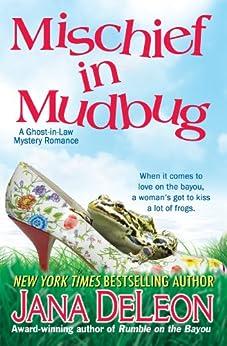 Mischief in Mudbug (Ghost-in-Law Mystery/Romance Book 2) by [DeLeon, Jana]