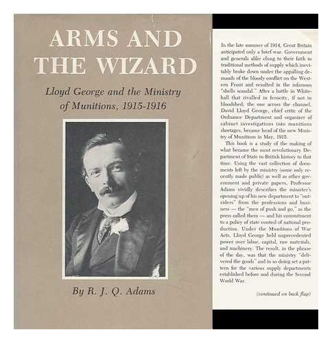 Arms and the Wizard: Lloyd George and the Ministry of Munitions 1915-1916