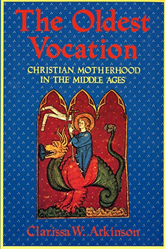 The Oldest Vocation: Christian Motherhood in the Medieval West por Clarissa W. Atkinson