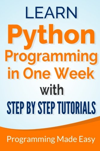 Python: Learn Python Programming in One Week with Step-by-Step Tutorials - Learn Programming Languages