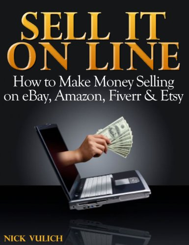 Sell it Online: How to Make Money Selling on eBay, Amazon, Fiverr & Etsy (EBay Selling Made Easy Book - It Store Online