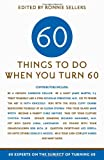 img - for Sixty Things to Do When You Turn Sixty: 60 Experts on the Subject of Turning 60 book / textbook / text book