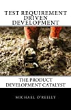 Test Requirement Driven Development, Michael O'Reilly, 0615818986