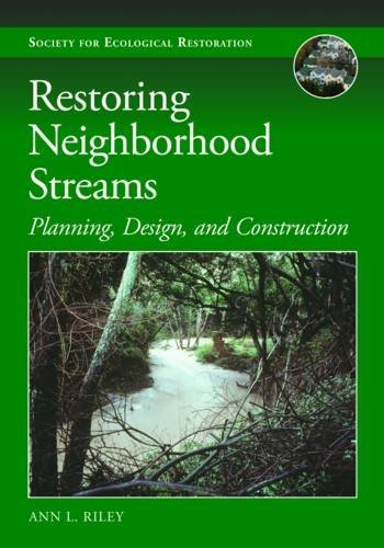 Restoring Neighborhood Streams: Planning, Design, and Construction (The Science and Practice of Ecological Restoration Series)