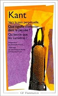 Vers la paix perpétuelle ; Que signifie s'orienter dans la pensée ? ; Qu'est-ce que les lumières ? : et autres textes, Kant, Immanuel