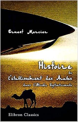 Télécharger en ligne Histoire de l'établissement des Arabes dans l'Afrique Septentrionale: Selon les documents fournis par les auteurs Arabes pdf, epub