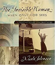 The Invisible Woman: When Only God Sees - A Special Story for Mothers