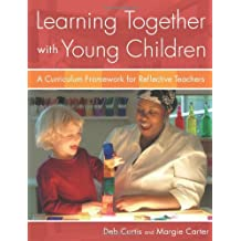 Learning Together with Young Children: Written by Deb Curtis/Margie Carter, 2007 Edition, Publisher: Redleaf Press [Paperback]