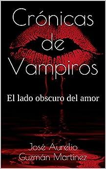 Crónicas de Vampiros: El lado obscuro del amor de [Martínez, José Aurelio Guzmán]