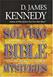 Solving Bible Mysteries, D. James Kennedy, 0785270418