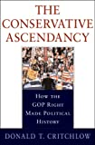 The Conservative Ascendancy: How the GOP Right Made Political History