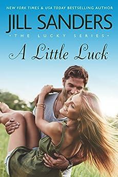 A Little Luck (The Lucky Series Book 4) by [Sanders, Jill]