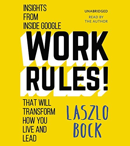 By Laszlo Bock - Work Rules!: Insights from Inside Google That Will Transform How (Unabridged) (2015-04-22) [Audio CD]