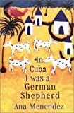 In Cuba I Was a German Shepherd, Ana Menendez, 0802116884