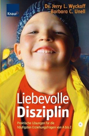 Liebevolle Disziplin: Praktische Lösungen für die häufigsten Erziehungsfragen von A bis Z