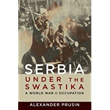 Serbia under the Swastika  A World War II Occupation