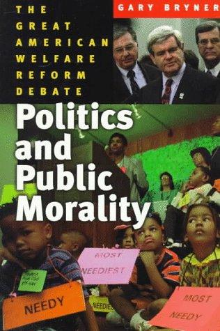 Politics and Public Morality: The Great American Welfare Reform Debate