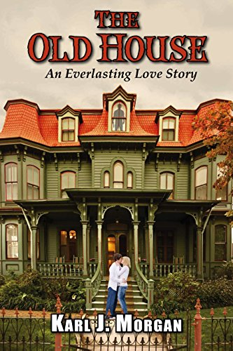 The Old House: An Everlasting Love Story by [Morgan, Karl]