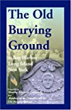 The Old Burying Ground at Sag Harbor, Long Island, New York, Dorothy I. Zaykowski, 0788423479