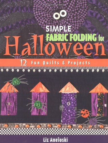 Simple Fabric Folding for Halloween: 12 Fun Quilts and Projects
