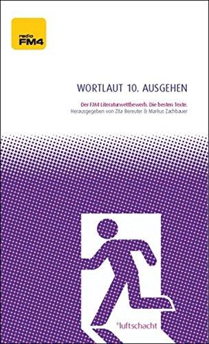 Wortlaut 10. ausgehen: Der FM4-Literaturwettbewerb. Die besten Texte (German Edition)