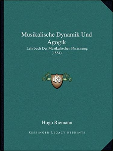 Musikalische Dynamik Und Agogik: Lehrbuch Der Musikalischen Phrasirung (1884) (German Edition)