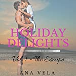 The Escape: Holiday Delights, Book 1 | Ana Vela