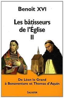 Les bâtisseurs de l'Église II De Léon le Grand à Bonaventure et Thomas d'Aquin