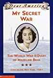 My Secret War : The World War II Diary of Madeline Beck (Dear America)