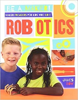 Maker Projects For Kids Who Love Robotics por James Bow epub