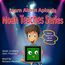 Learn About Aphasia: Noah Teaches Series Audiobook by John Therrien, Jesse Lindberg Narrated by Richard Hercher