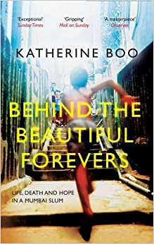Book Behind the Beautiful Forevers: Life, Death and Hope in a Mumbai Slum