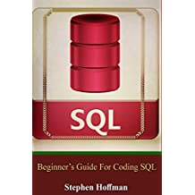 SQL: Beginner's Guide for Coding SQL (database programming, computer programming, how to program, sql for dummies, java, mysql, The Oracle, python, PHP, ... (HTML, Programming, Coding, CSS Book 7)