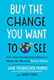 img - for Buy the Change You Want to See: Use Your Purchasing Power to Make the World a Better Place book / textbook / text book