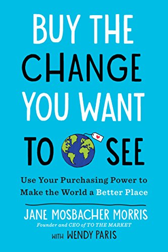 Buy The Change You Want To See  Use Your Purchasing Power To Make The World A Better Place