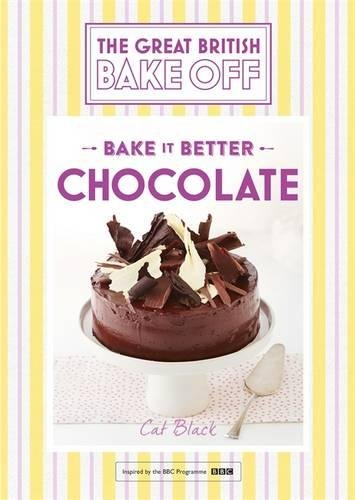 Great British Bake Off – Bake it Better (No.6): Chocolate by Cat Black