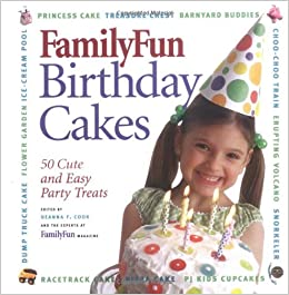 FamilyFun Birthday Cakes 50 Cute And Easy Party Treats Deanna F Cook Magazine 9780786853984 Amazon Books