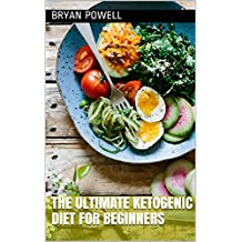 Ketogenic Diet: The Ultimate Ketogenic Diet for Beginners (High Fat, Weight Loss, Diet, Keto, Ketogenic, Ketogenic Diet Book 1) (English Edition)
