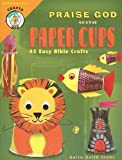 img - for Praise God with Paper Cups: 45 Easy Bible Crafts; Grades 1-5 (CPH Teaching Resource) (CPH Teaching Resource (Paperback)) book / textbook / text book