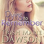 Dying to Remember: The Station, Book 2 | Trish Marie Dawson