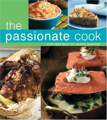 The Passionate Cook: The Very Best of Karen Barnaby by Karen Barnaby
