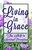 Living in Grace, Beca Lewis, 1453795820