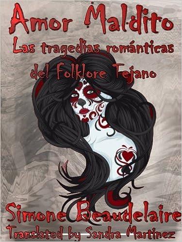 Amor Maldito: Las Tragedias Románticas del Folklore Tejano (Spanish Edition)