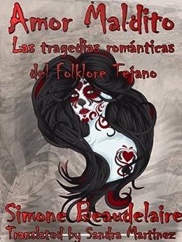 Amor Maldito: Las Tragedias Románticas del Folklore Tejano (Spanish Edition) by [Beaudelaire, Simone]