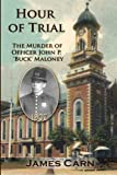 Hour of Trial: the Murder of Officer John P. 'Buck' Maloney, James Carn, 1456544462