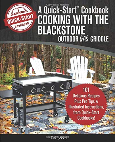 Cooking With The Blackstone Outdoor Gas Griddle, A Quick-Start Cookbook: 101 Delicious Grill Recipes with Illustrated Instructions, from Healthy Happy Foodie! (B/W Edition) (Propane Hose Bulk)