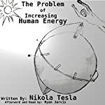 The Problem of Increasing Human Energy | Nikola Tesla