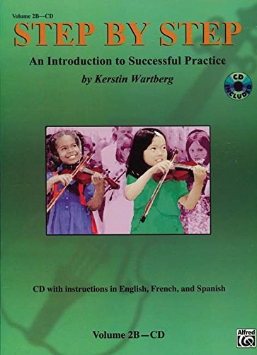 Read Online Step by Step 2B -- An Introduction to Successful Practice for Violin: with instructions in English, French, & Spanish (CD) (English, French and Spanish Edition) pdf