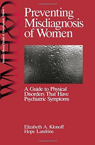 Preventing Misdiagnosis of Women: A Guide to Physical Disorders That Have Psychiatric Symptoms (Women′s Mental Health and Development)